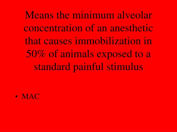 Means the minimum alveolar concentration of an anesthetic that causes immobilization in 50% of animals exposed to a standard painful stimulus