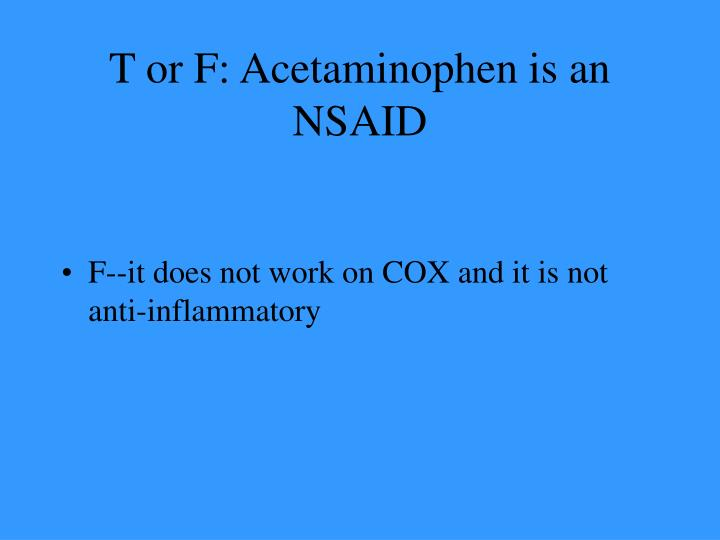 T or F: Acetaminophen is an NSAID