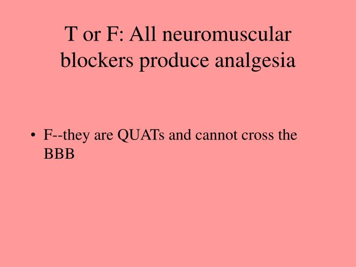 T or F: All neuromuscular blockers produce analgesia