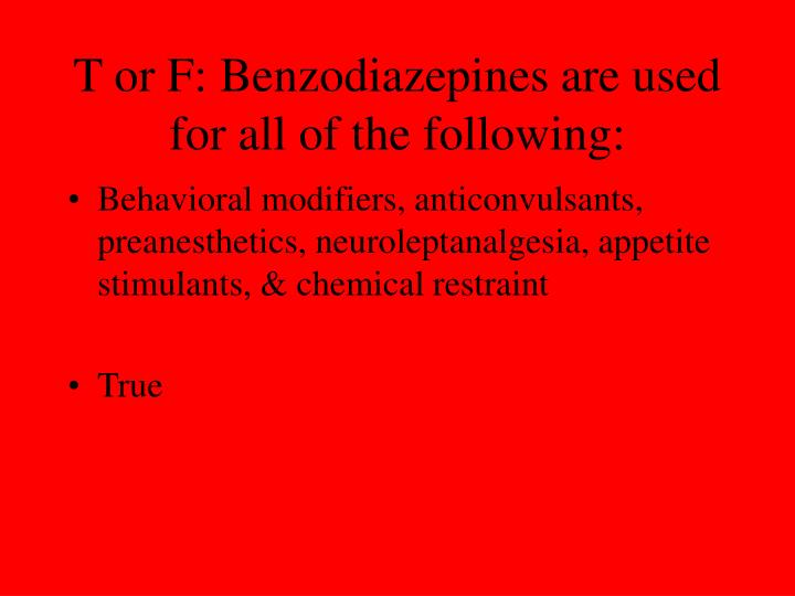 T or F: Benzodiazepines are used for all of the following:
