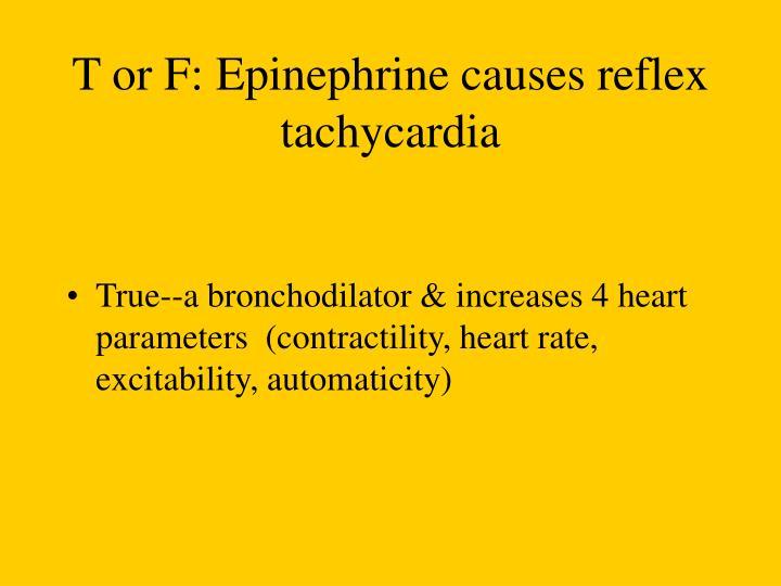 T or F: Epinephrine causes reflex tachycardia