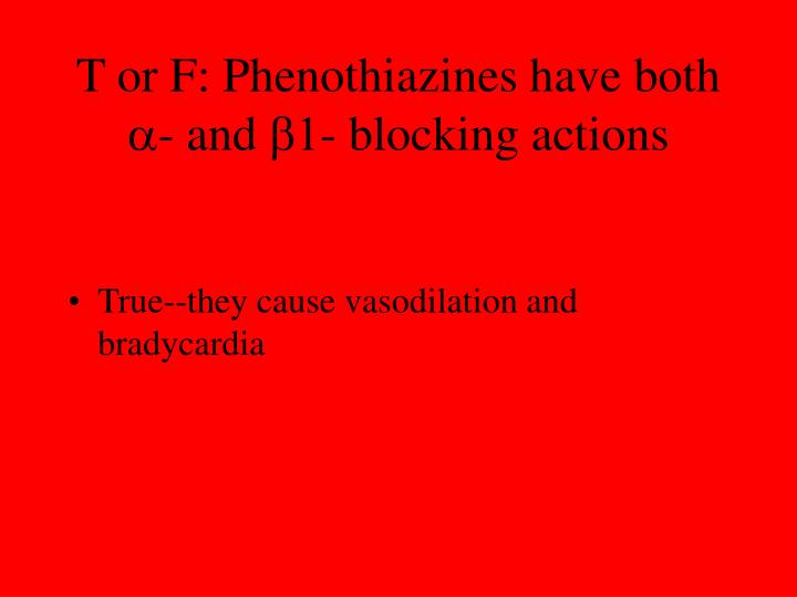 T or F: Phenothiazines have both