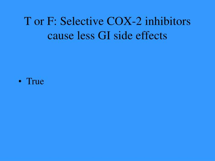 T or F: Selective COX-2 inhibitors cause less GI side effects