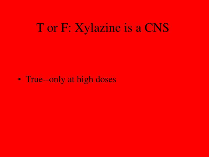 T or F: Xylazine is a CNS