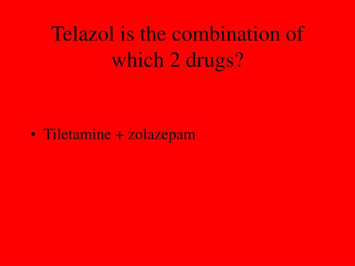 Telazol is the combination of which 2 drugs?