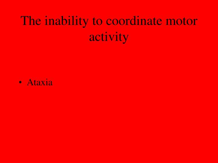The inability to coordinate motor activity
