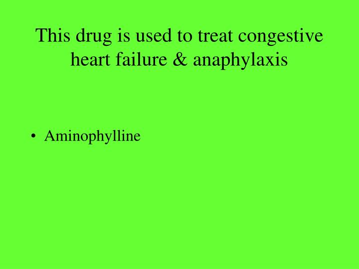 This drug is used to treat congestive heart failure & anaphylaxis