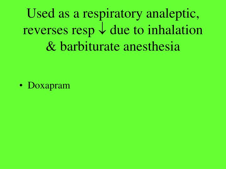 Used as a respiratory analeptic, reverses resp