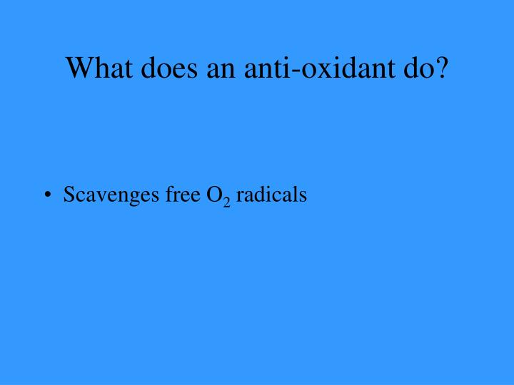 What does an anti-oxidant do?