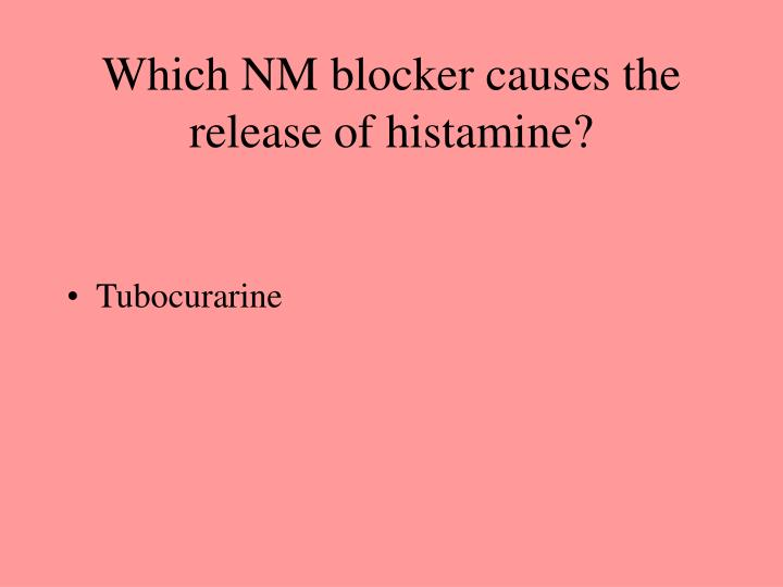 Which NM blocker causes the release of histamine?