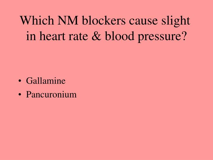 Which NM blockers cause slight