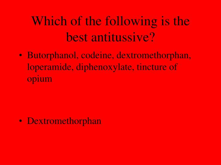 Which of the following is the best antitussive?