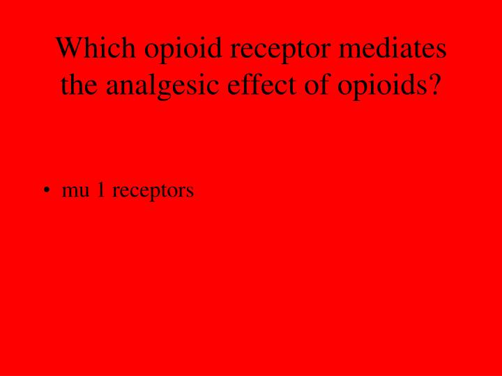 Which opioid receptor mediates the analgesic effect of opioids?