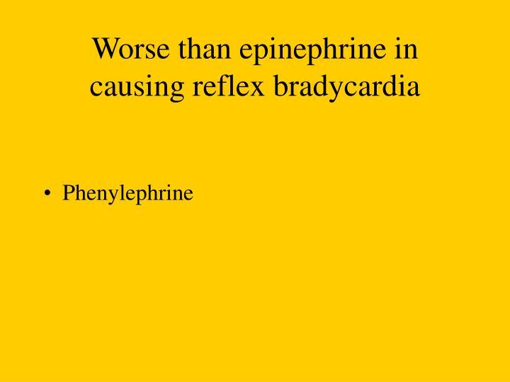 Worse than epinephrine in causing reflex bradycardia