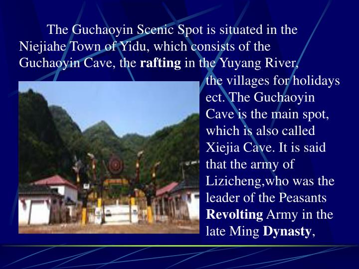 The Guchaoyin Scenic Spot is situated in the Niejiahe Town of Yidu, which consists of the Guchaoyin Cave,