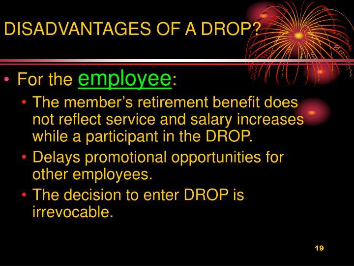 DISADVANTAGES OF A DROP?