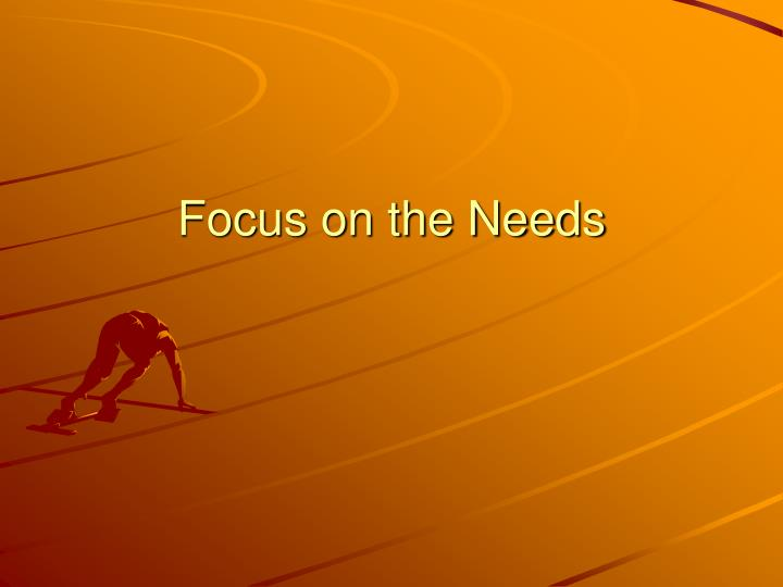 Focus on the needs