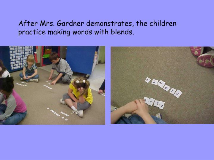 After Mrs. Gardner demonstrates, the children practice making words with blends.