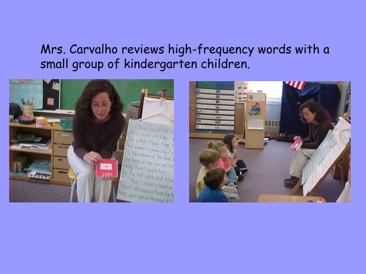 Mrs. Carvalho reviews high-frequency words with a small group of kindergarten children.