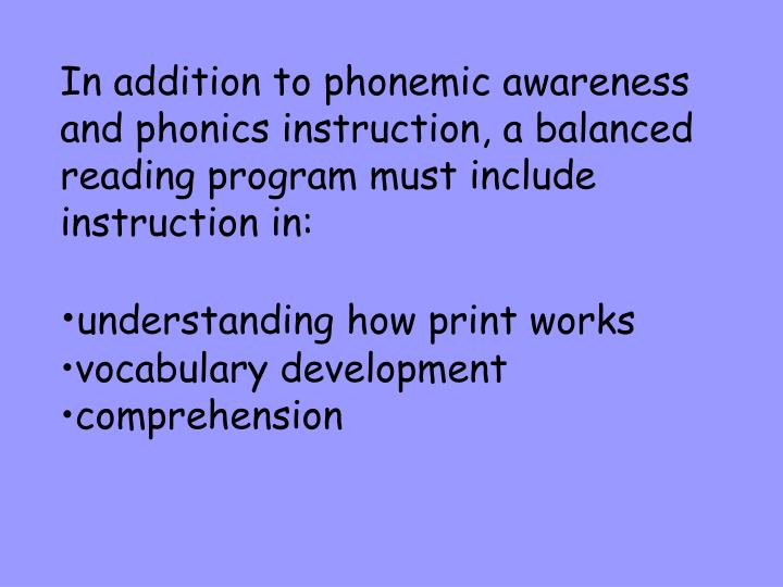 In addition to phonemic awareness and phonics instruction, a balanced reading program must include instruction in: