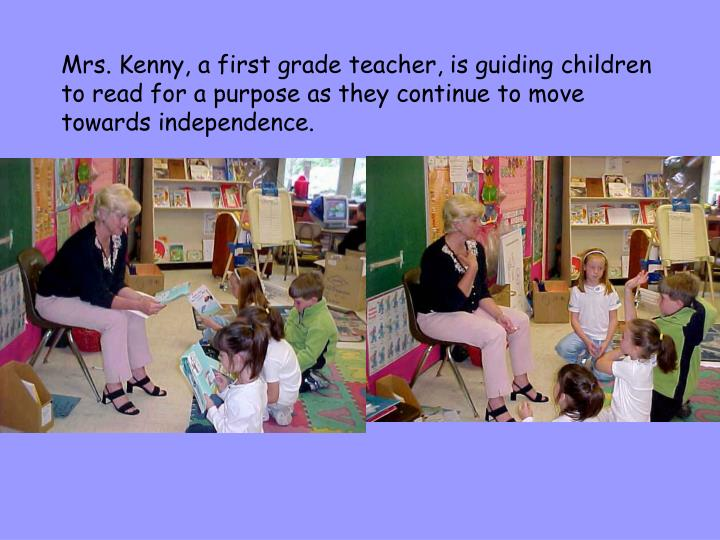 Mrs. Kenny, a first grade teacher, is guiding children to read for a purpose as they continue to move towards independence.