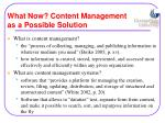 what now content management as a possible solution