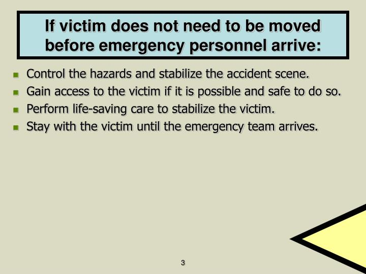 If victim does not need to be moved before emergency personnel arrive: