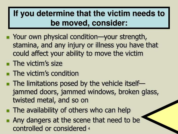If you determine that the victim needs to be moved, consider: