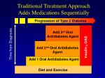 traditional treatment approach adds medications sequentially