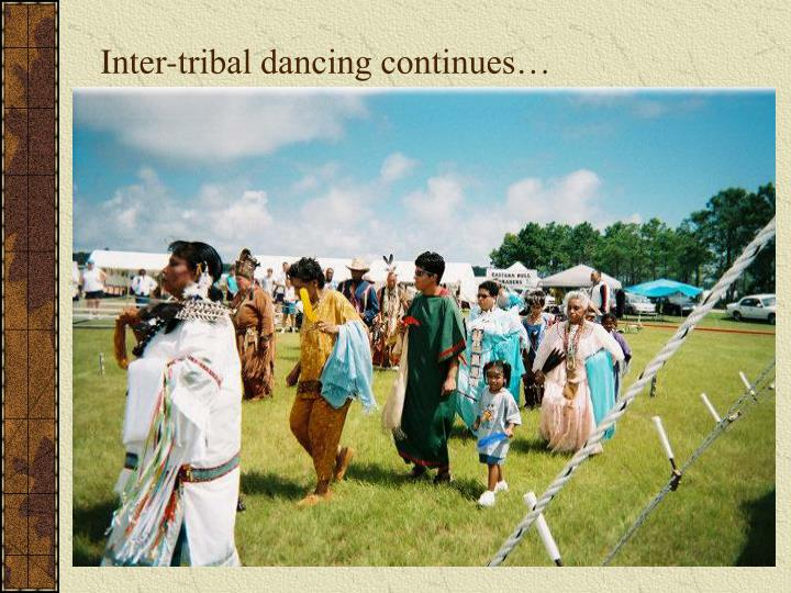Inter-tribal dancing continues…
