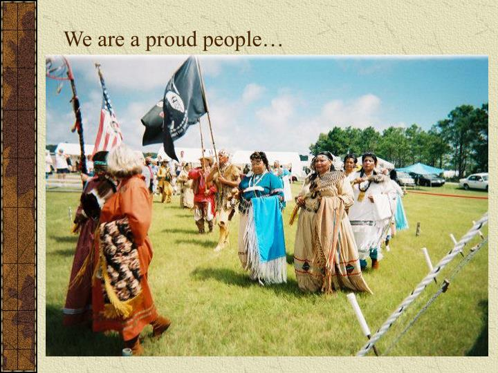 We are a proud people…