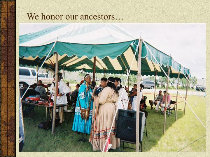 We honor our ancestors…