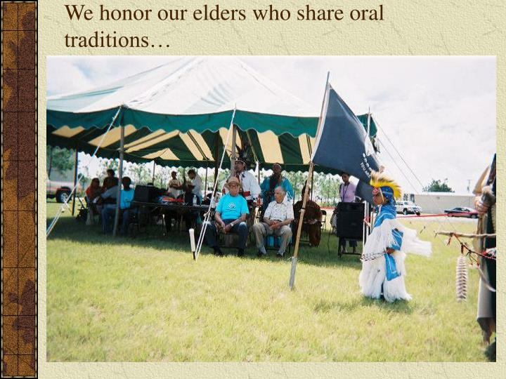 We honor our elders who share oral traditions…