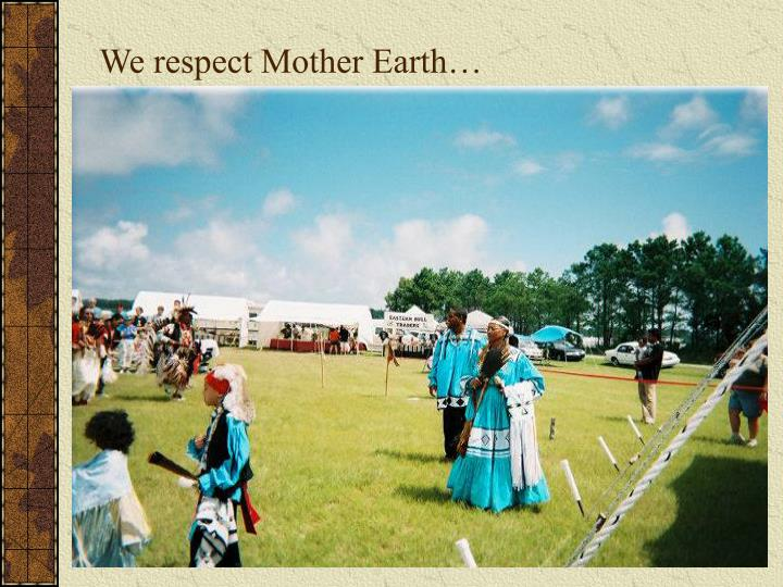 We respect Mother Earth…