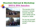 mountain retreat workshop 2003 2004 attendees