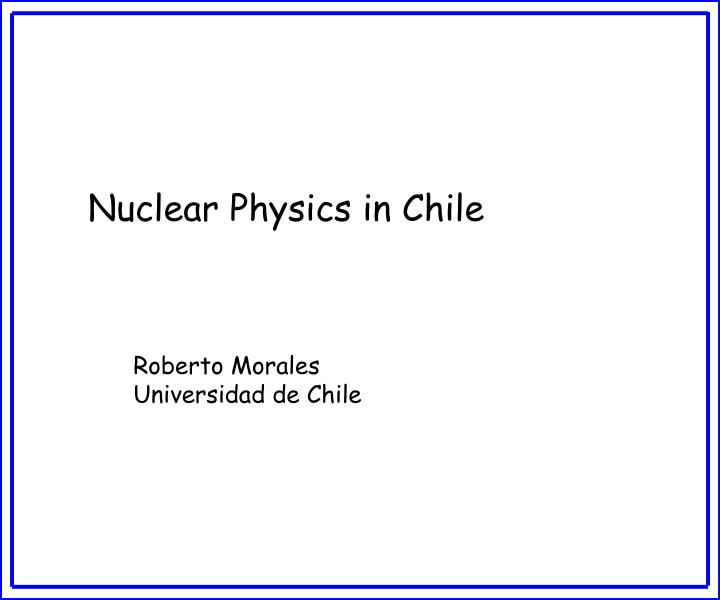 Nuclear Physics in Chile
