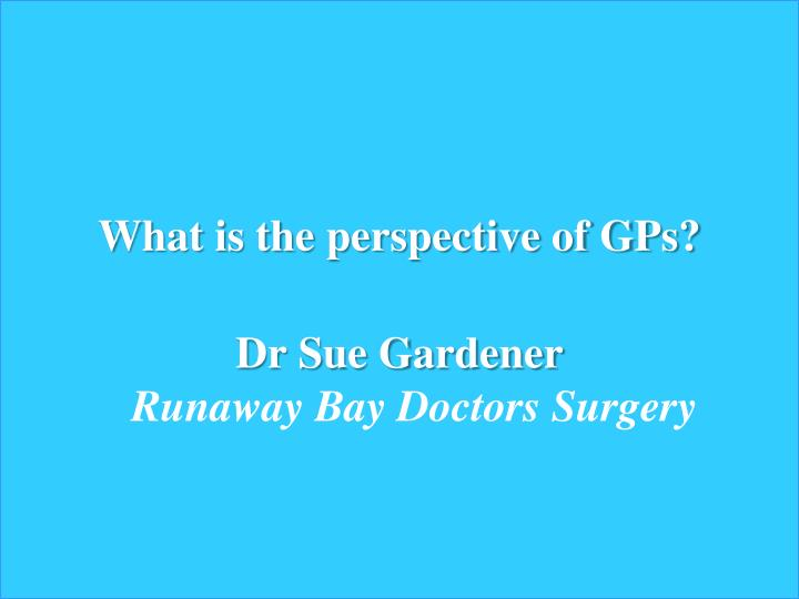What is the perspective of GPs?