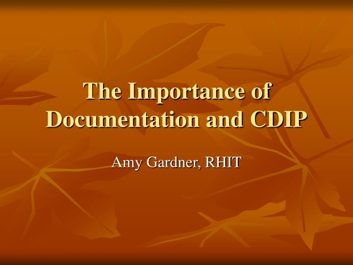 The importance of documentation and cdip