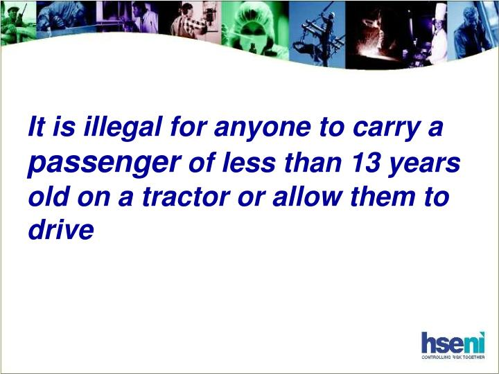 It is illegal for anyone to carry a