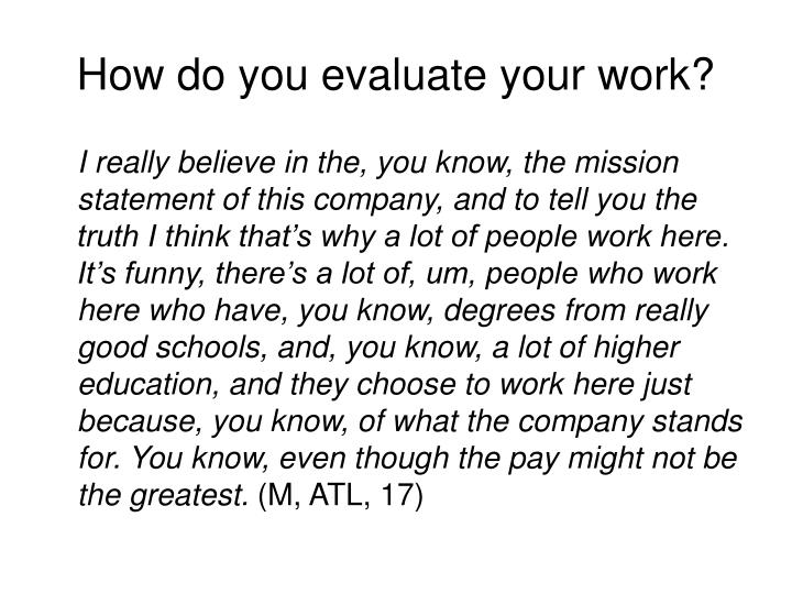 How do you evaluate your work?