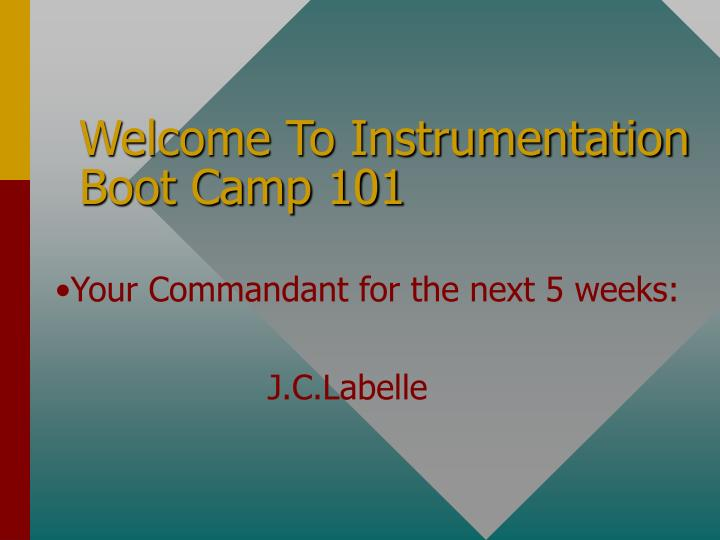 Welcome To Instrumentation Boot Camp 101