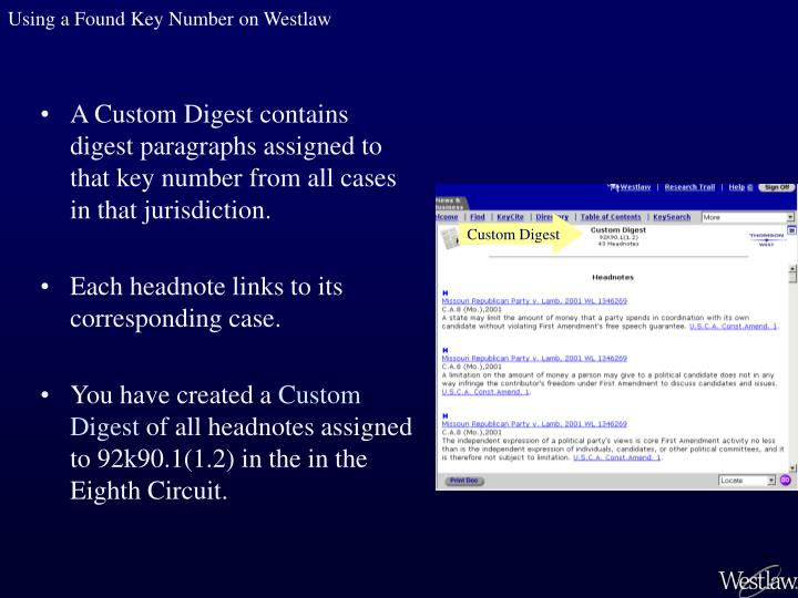 A Custom Digest contains digest paragraphs assigned to that key number from all cases in that jurisdiction.