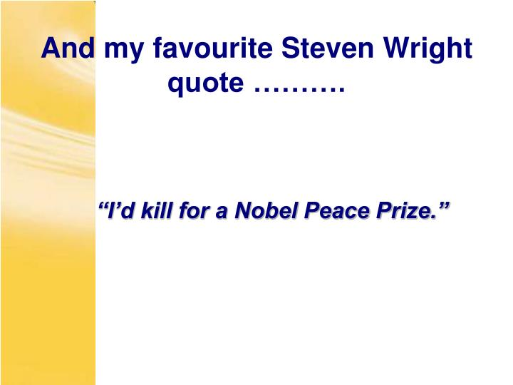 And my favourite Steven Wright quote ……….