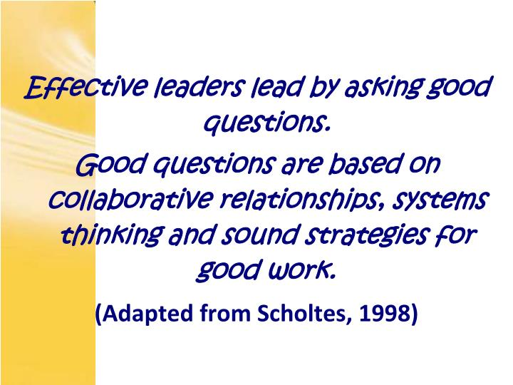 Effective leaders lead by asking good questions.