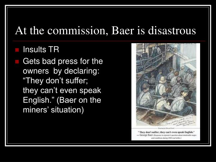 At the commission, Baer is disastrous