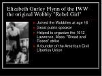 elizabeth gurley flynn of the iww the original wobbly rebel girl