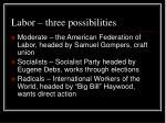 labor three possibilities