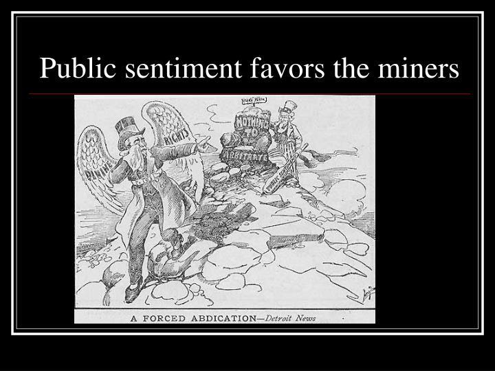 Public sentiment favors the miners