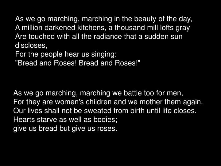 As we go marching, marching in the beauty of the day,