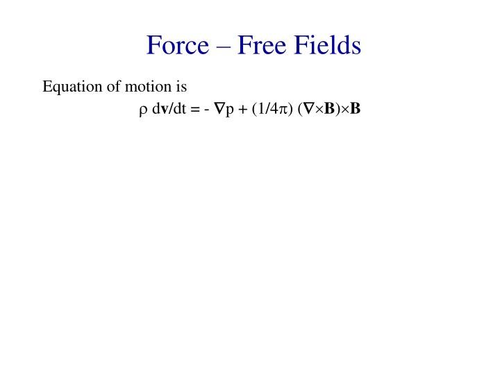 Force – Free Fields